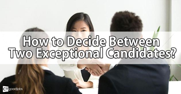 How to Decide Between Two Exceptional Candidates