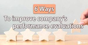 6 ways to improve your company's performance evaluations